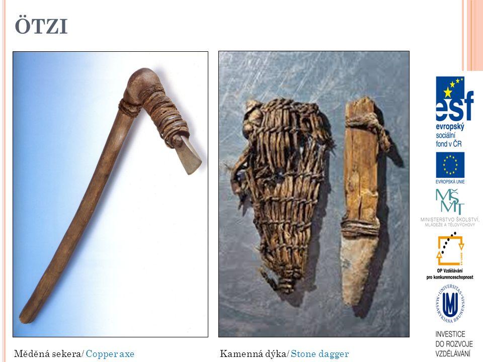 ÖTZI Měděná sekera/ Copper axeKamenná dýka/ Stone dagger