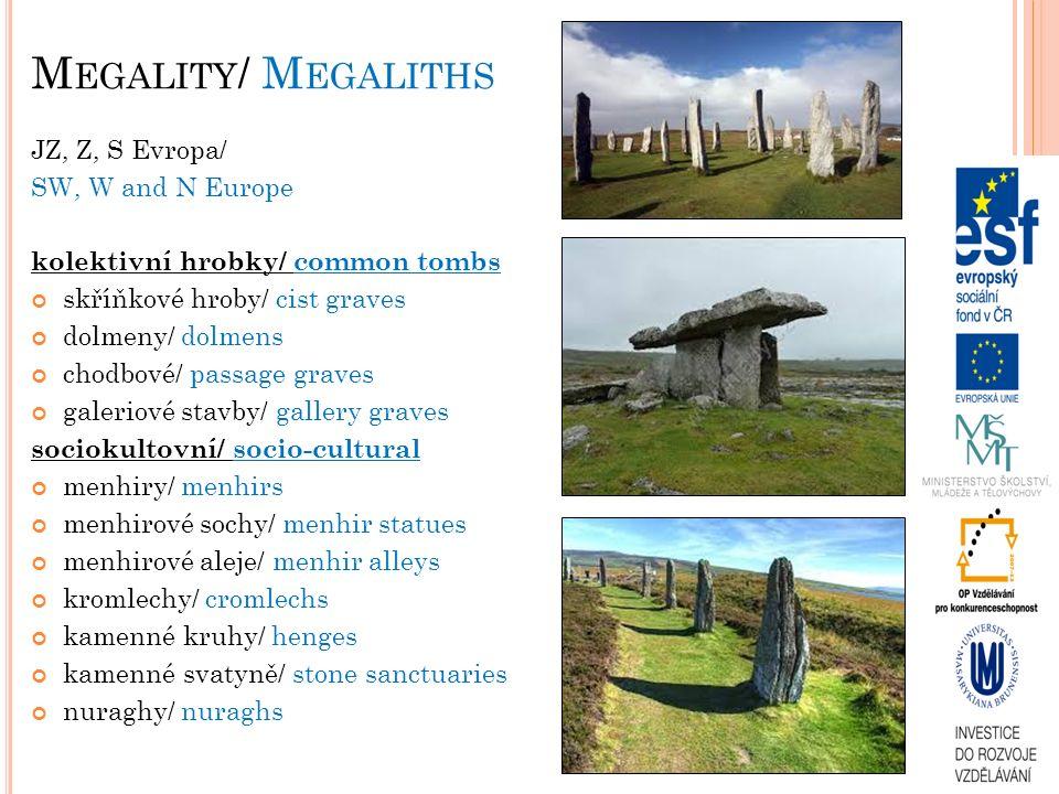 M EGALITY / M EGALITHS JZ, Z, S Evropa/ SW, W and N Europe kolektivní hrobky/ common tombs skříňkové hroby/ cist graves dolmeny/ dolmens chodbové/ pas