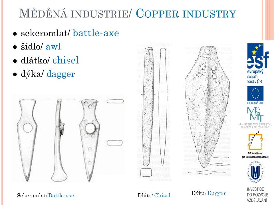 M ĚDĚNÁ INDUSTRIE / C OPPER INDUSTRY sekeromlat/ battle-axe šídlo/ awl dlátko/ chisel dýka/ dagger Sekeromlat/ Battle-axeDláto/ Chisel Dýka/ Dagger