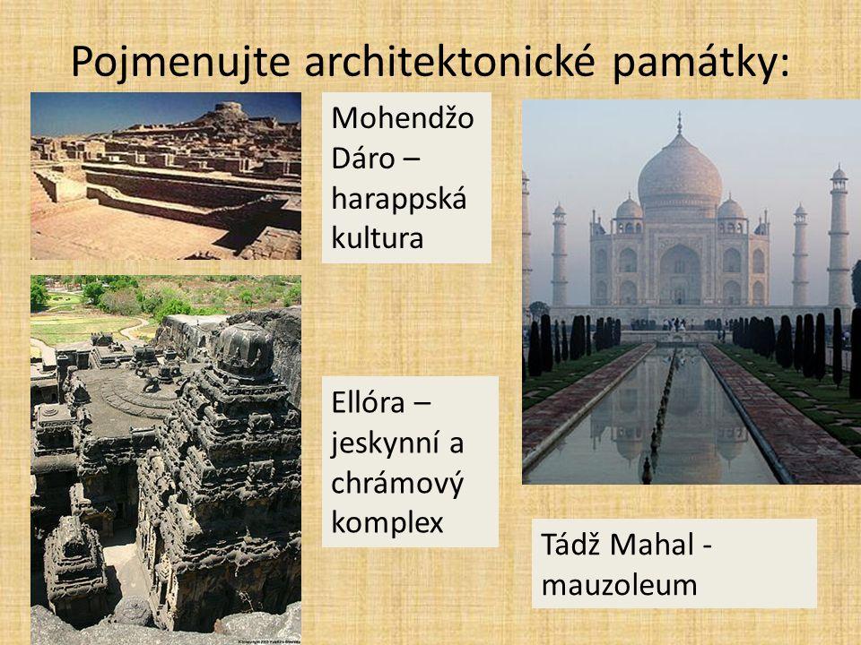 Pojmenujte architektonické památky: Mohendžo Dáro – harappská kultura Ellóra – jeskynní a chrámový komplex Tádž Mahal - mauzoleum