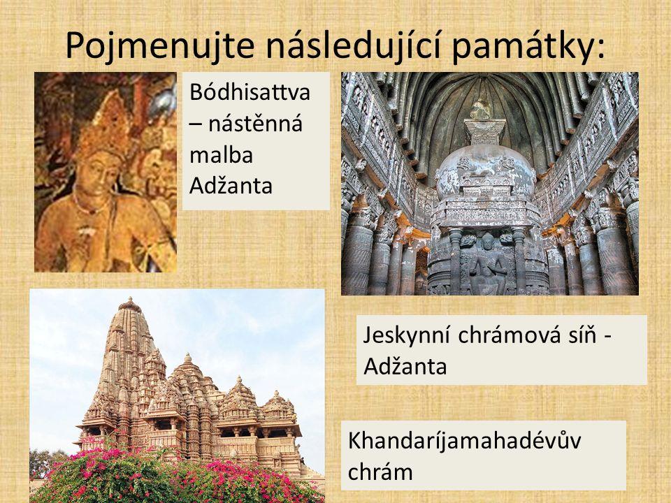Pojmenujte následující památky: Bódhisattva – nástěnná malba Adžanta Jeskynní chrámová síň - Adžanta Khandaríjamahadévův chrám