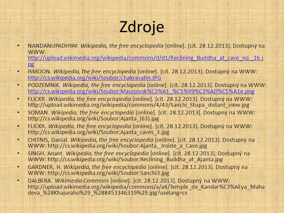 Zdroje NANDANUPADHYAY. Wikipedia, the free encyclopedia [online]. [cit. 28.12.2013]. Dostupný na WWW: http://upload.wikimedia.org/wikipedia/commons/d/