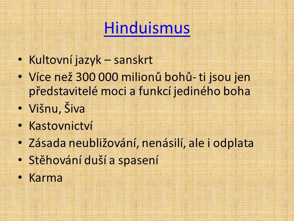 Hinduismus Kultovní jazyk – sanskrt Více než 300 000 milionů bohů- ti jsou jen představitelé moci a funkcí jediného boha Višnu, Šiva Kastovnictví Zásada neubližování, nenásilí, ale i odplata Stěhování duší a spasení Karma