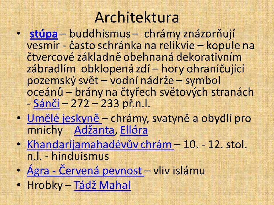 Architektura stúpa – buddhismus – chrámy znázorňují vesmír - často schránka na relikvie – kopule na čtvercové základně obehnaná dekorativním zábradlím obklopená zdí – hory ohraničující pozemský svět – vodní nádrže – symbol oceánů – brány na čtyřech světových stranách - Sánčí – 272 – 233 př.n.l.stúpaSánčí Umělé jeskyně – chrámy, svatyně a obydlí pro mnichy Adžanta, Ellóra Umělé jeskyně AdžantaEllóra Khandaríjamahadévův chrám – 10.