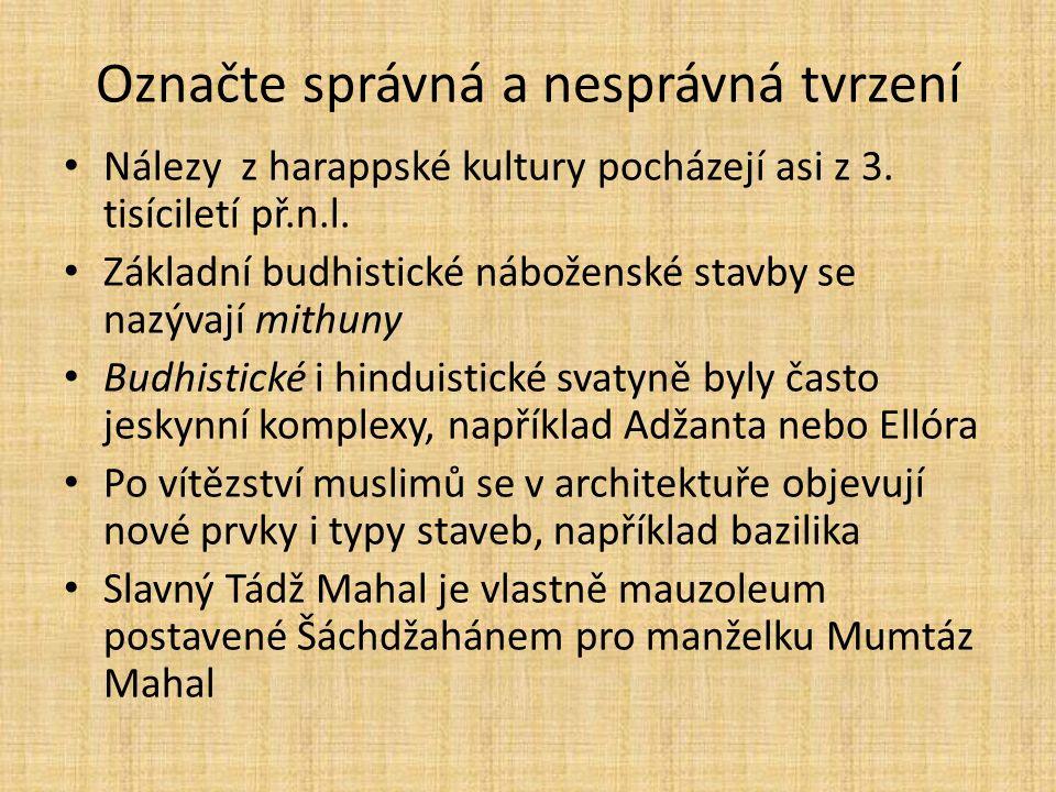 Označte správná a nesprávná tvrzení Nálezy z harappské kultury pocházejí asi z 3.