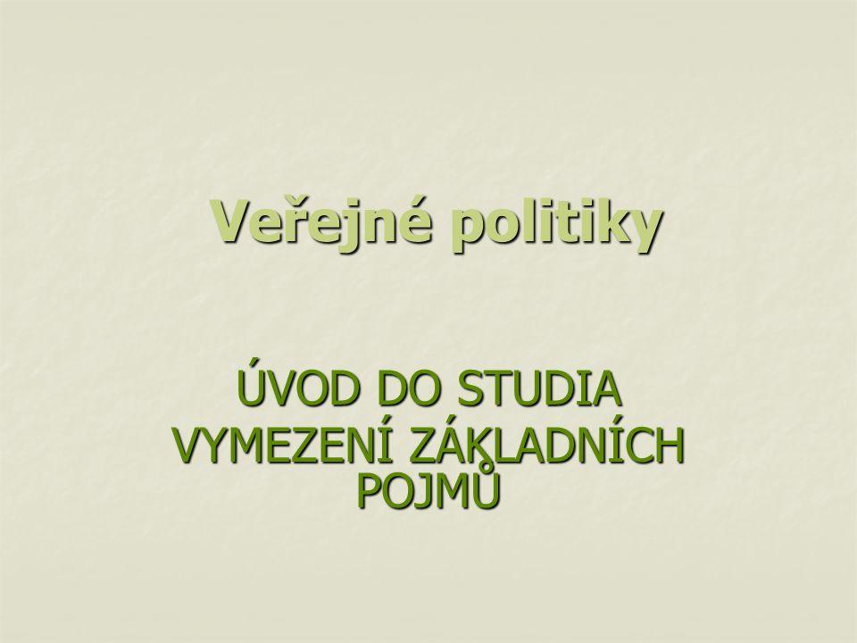 ÚVOD DO STUDIA VYMEZENÍ ZÁKLADNÍCH POJMŮ Veřejné politiky Veřejné politiky