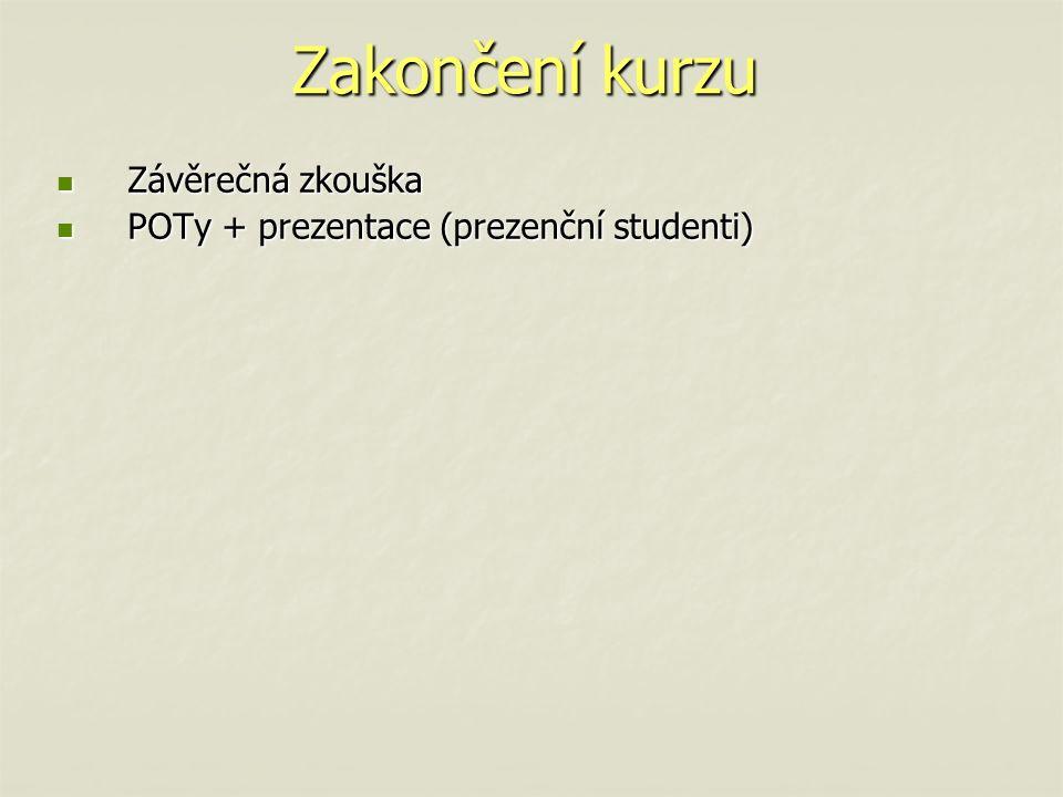 Zakončení kurzu Závěrečná zkouška Závěrečná zkouška POTy + prezentace (prezenční studenti) POTy + prezentace (prezenční studenti)
