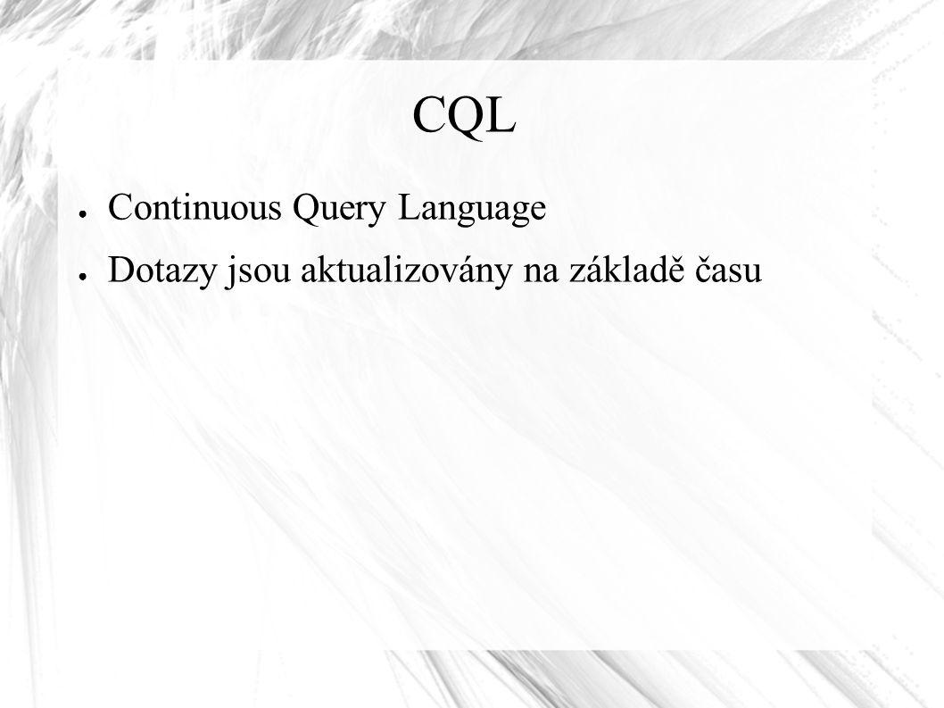 CQL ● Continuous Query Language ● Dotazy jsou aktualizovány na základě času