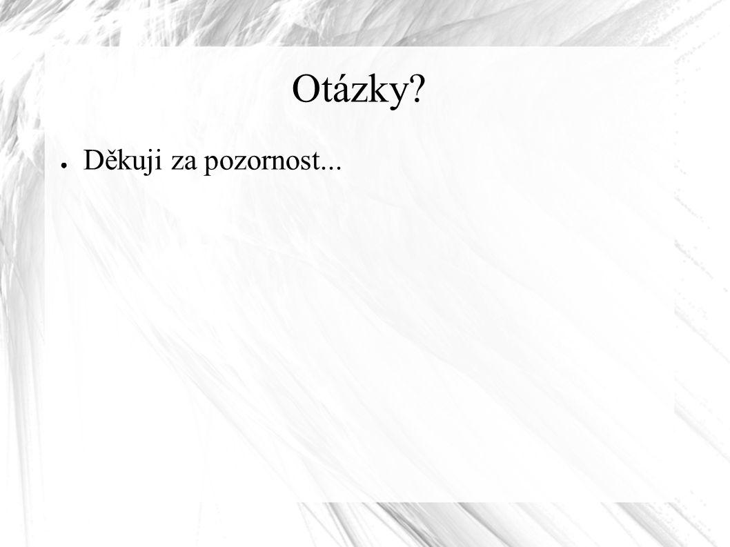 Otázky ● Děkuji za pozornost...