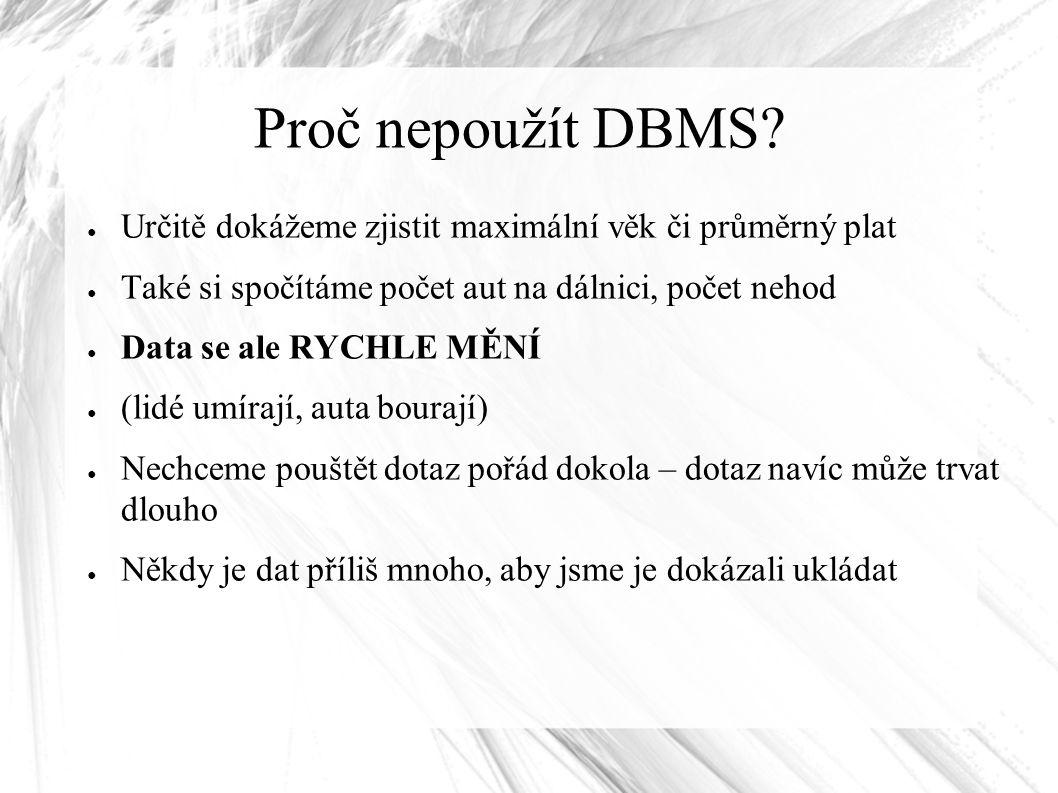Proč nepoužít DBMS.