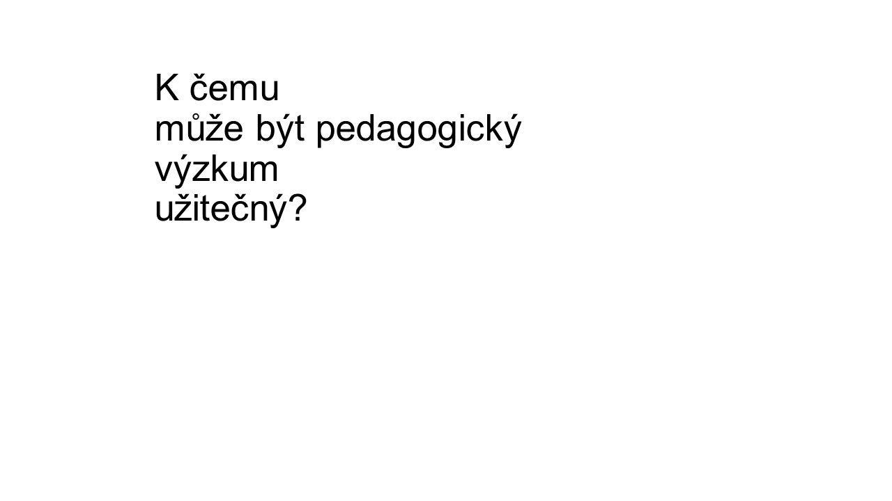 K čemu může být pedagogický výzkum užitečný?