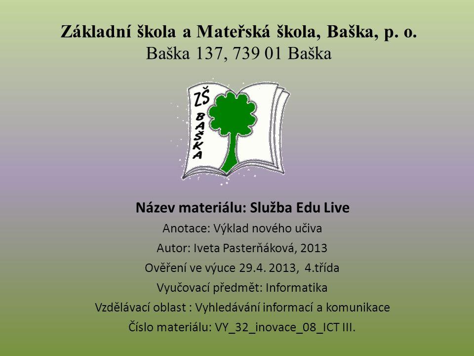 Název materiálu: Služba Edu Live Anotace: Výklad nového učiva Autor: Iveta Pasterňáková, 2013 Ověření ve výuce 29.4.
