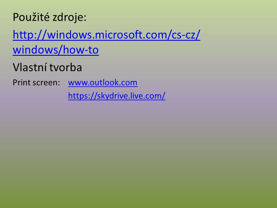 Použité zdroje: http://windows.microsoft.com/cs-cz/ windows/how-to Vlastní tvorba Print screen:www.outlook.comwww.outlook.com https://skydrive.live.com/