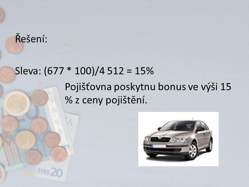 Řešení: Sleva: (677 * 100)/4 512 = 15% Pojišťovna poskytnu bonus ve výši 15 % z ceny pojištění.