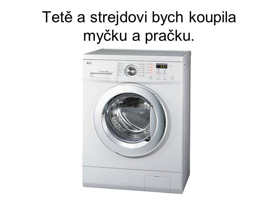 Tetě a strejdovi bych koupila myčku a pračku.