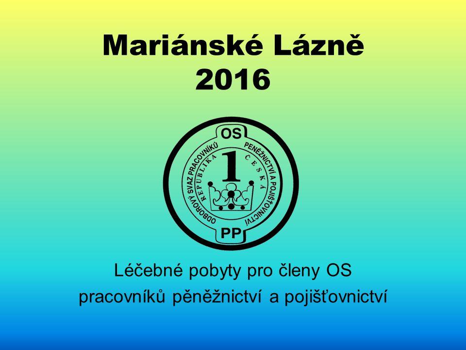 Mariánské Lázně 2016 Léčebné pobyty pro členy OS pracovníků pěněžnictví a pojišťovnictví