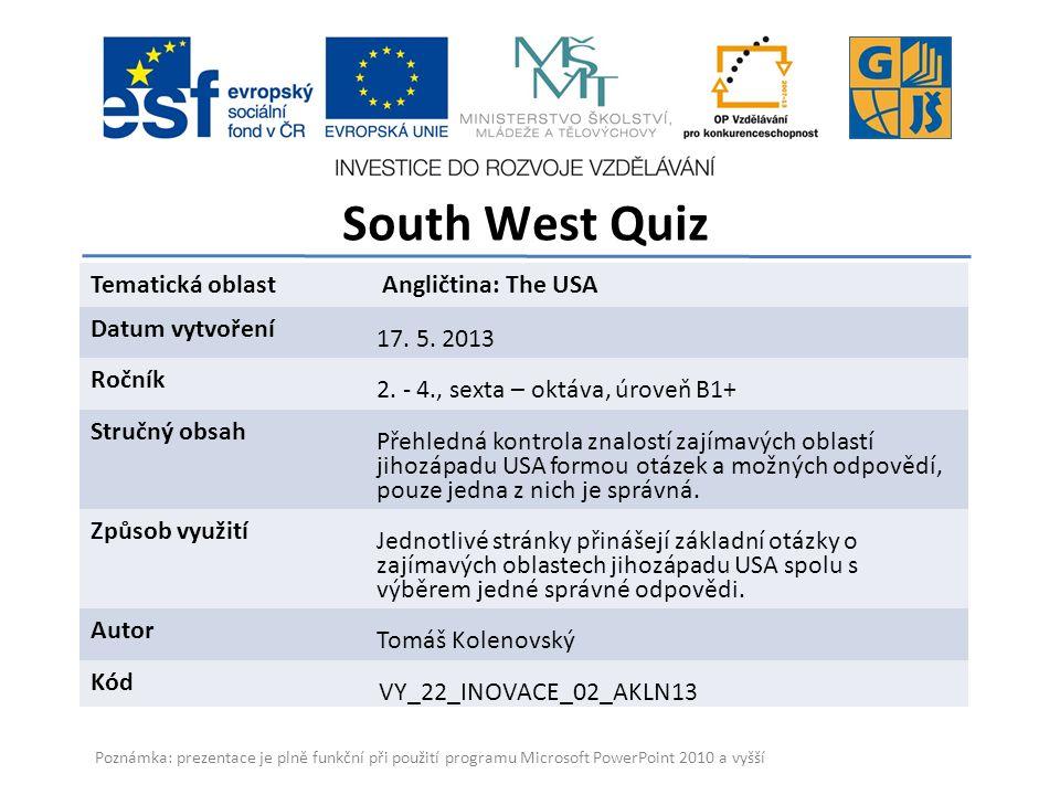South West Quiz Gymnázium a Jazyková škola s právem státní jazykové zkoušky Zlín Tematická oblast Angličtina: The USA Datum vytvoření 17.