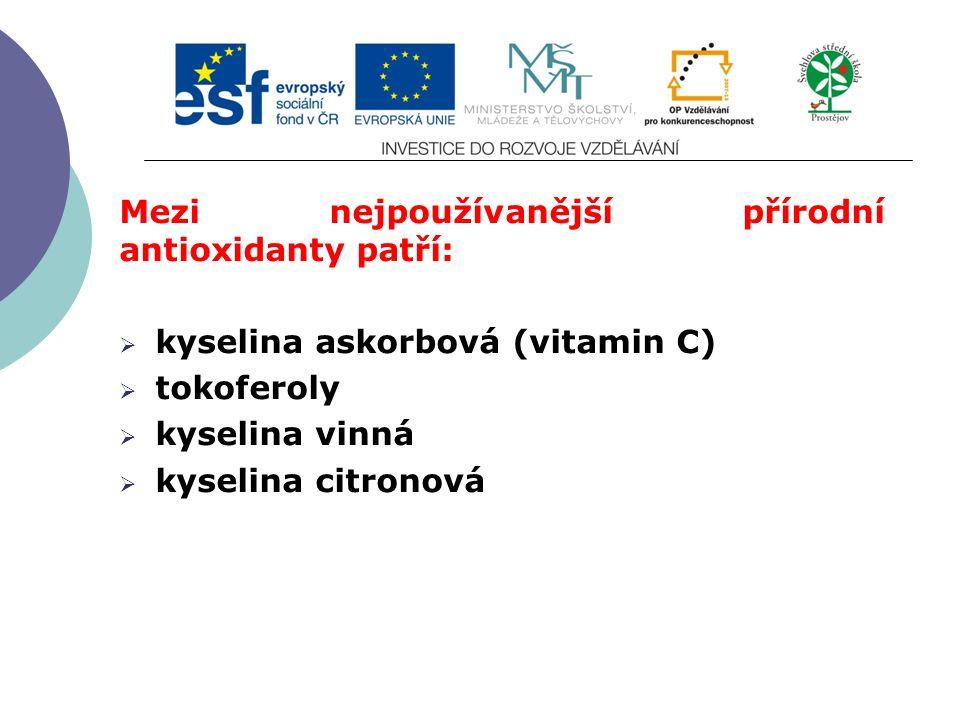 Slide 2…atd Mezi nejpoužívanější přírodní antioxidanty patří:  kyselina askorbová (vitamin C)  tokoferoly  kyselina vinná  kyselina citronová