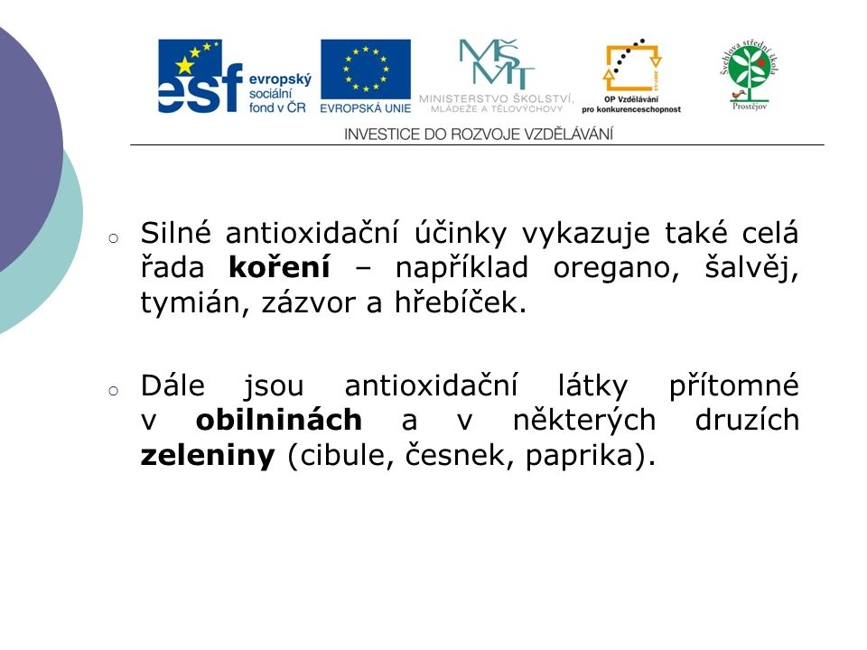 Slide 2…atd o Silné antioxidační účinky vykazuje také celá řada koření – například oregano, šalvěj, tymián, zázvor a hřebíček. o Dále jsou antioxidačn