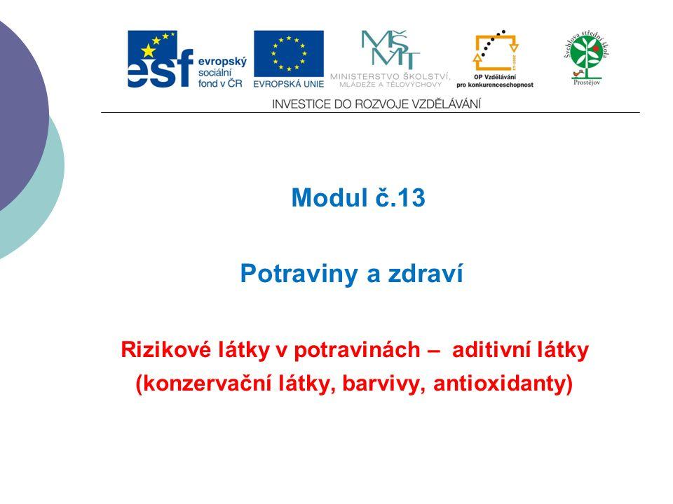 Slide 1 Modul č.13 Potraviny a zdraví Rizikové látky v potravinách – aditivní látky (konzervační látky, barvivy, antioxidanty)