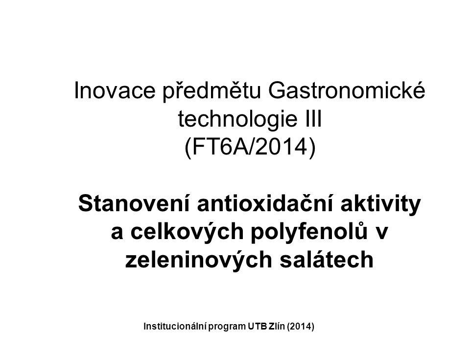 Inovace předmětu Gastronomické technologie III (FT6A/2014) Stanovení antioxidační aktivity a celkových polyfenolů v zeleninových salátech Institucionální program UTB Zlín (2014)