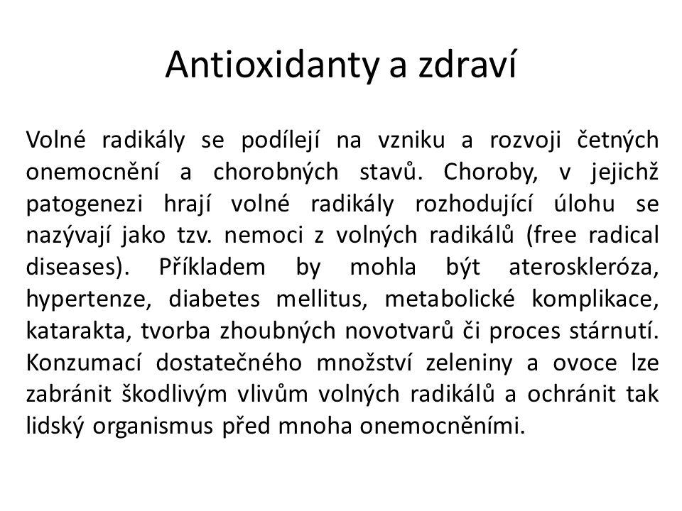 Antioxidanty a zdraví Volné radikály se podílejí na vzniku a rozvoji četných onemocnění a chorobných stavů.