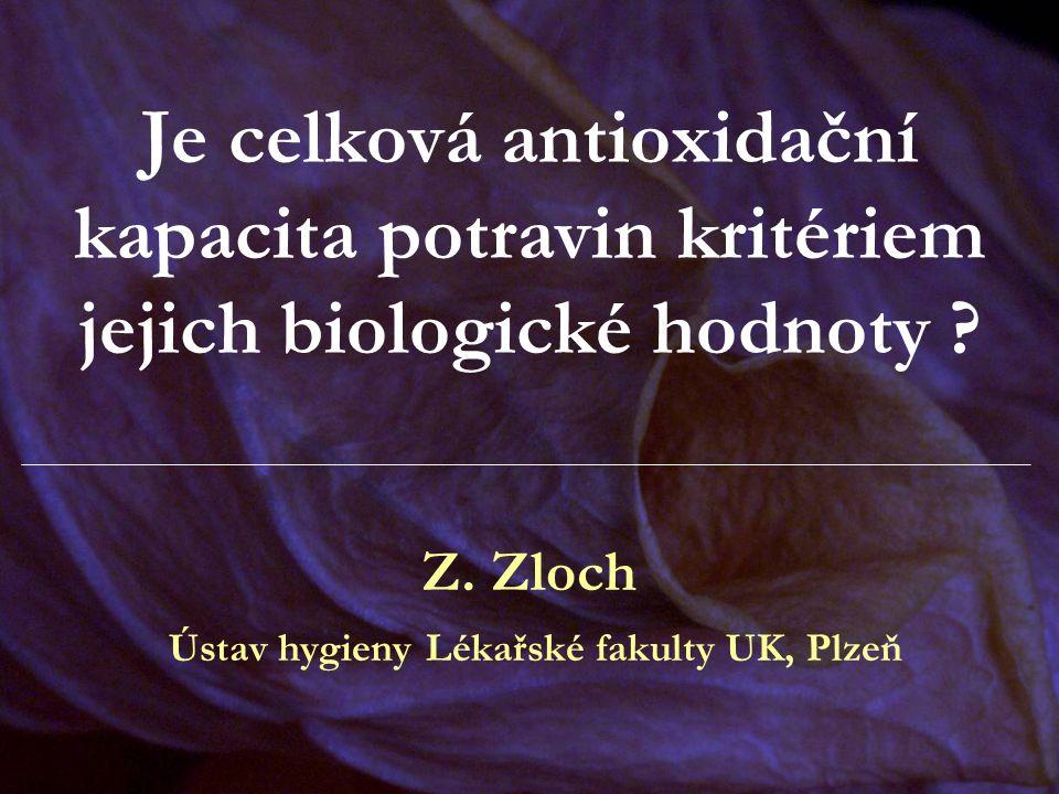Je celková antioxidační kapacita potravin kritériem jejich biologické hodnoty ? Z. Zloch Ústav hygieny Lékařské fakulty UK, Plzeň