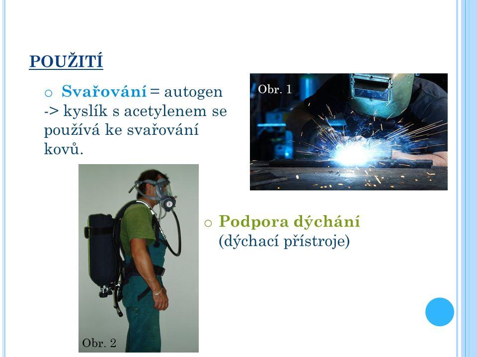 POUŽITÍ o Svařování = autogen -> kyslík s acetylenem se používá ke svařování kovů.