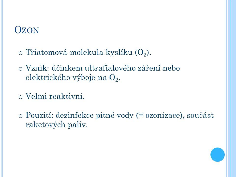 O ZON o Tříatomová molekula kyslíku (O 3 ).