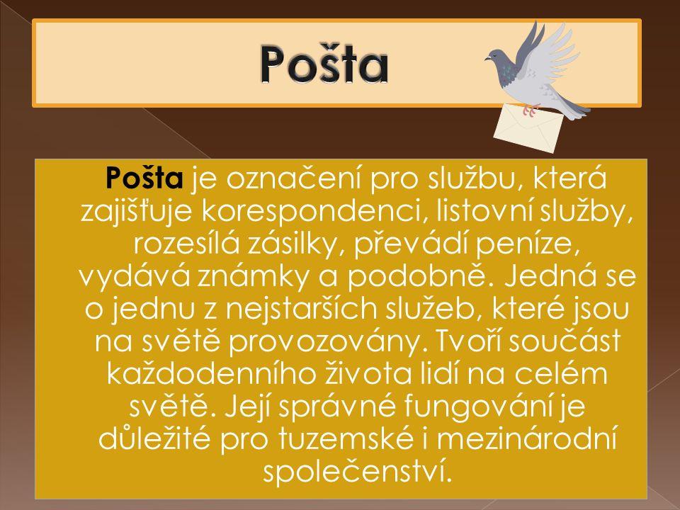 Pošta je označení pro službu, která zajišťuje korespondenci, listovní služby, rozesílá zásilky, převádí peníze, vydává známky a podobně.