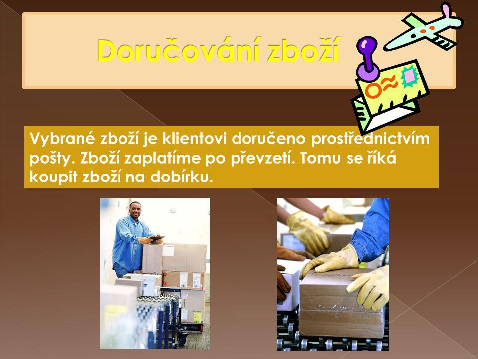 Vybrané zboží je klientovi doručeno prostřednictvím pošty.