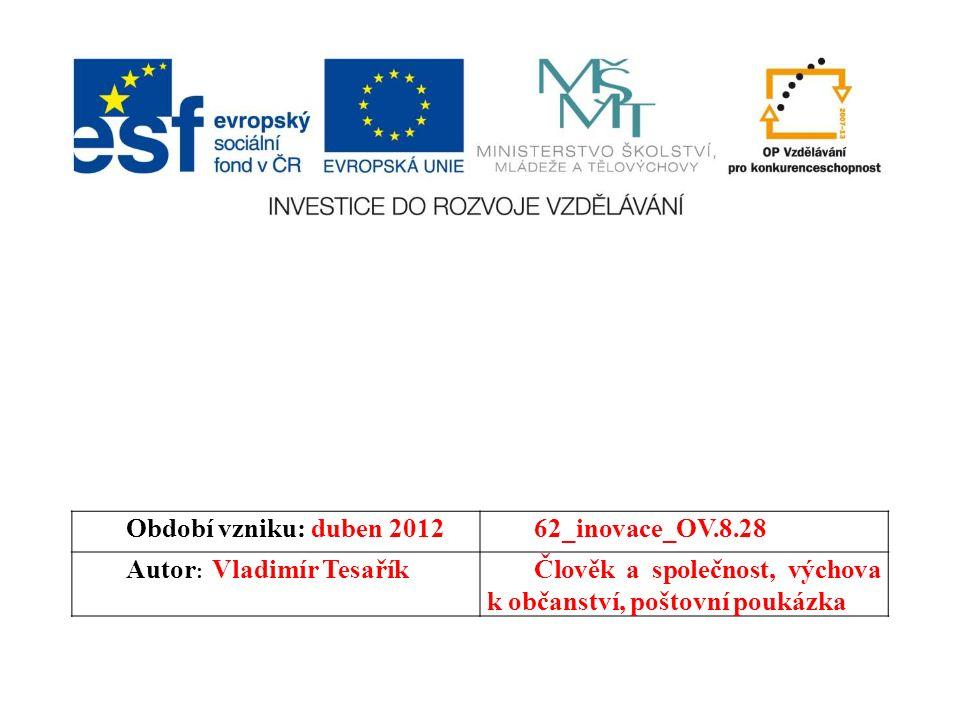 Období vzniku: duben 201262_inovace_OV.8.28 Autor : Vladimír TesaříkČlověk a společnost, výchova k občanství, poštovní poukázka