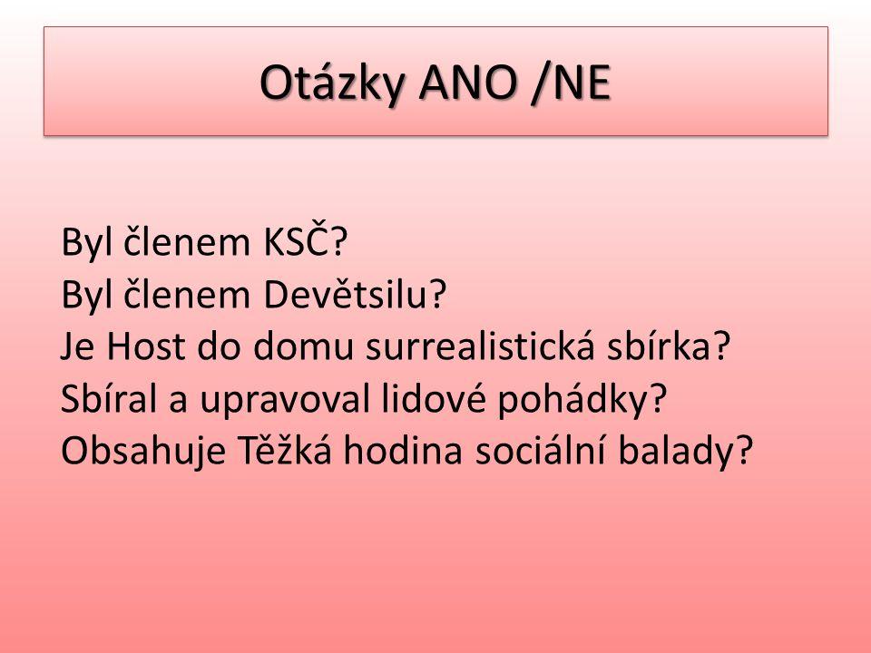 Otázky ANO /NE Byl členem KSČ. Byl členem Devětsilu.