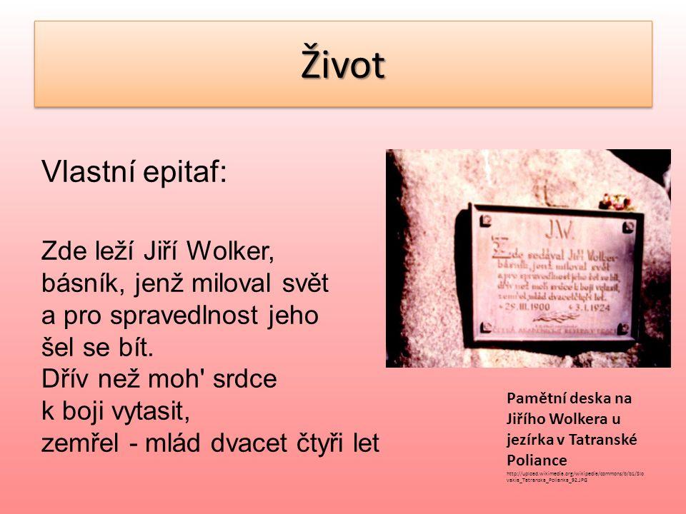ŽivotŽivot Vlastní epitaf: Zde leží Jiří Wolker, básník, jenž miloval svět a pro spravedlnost jeho šel se bít.