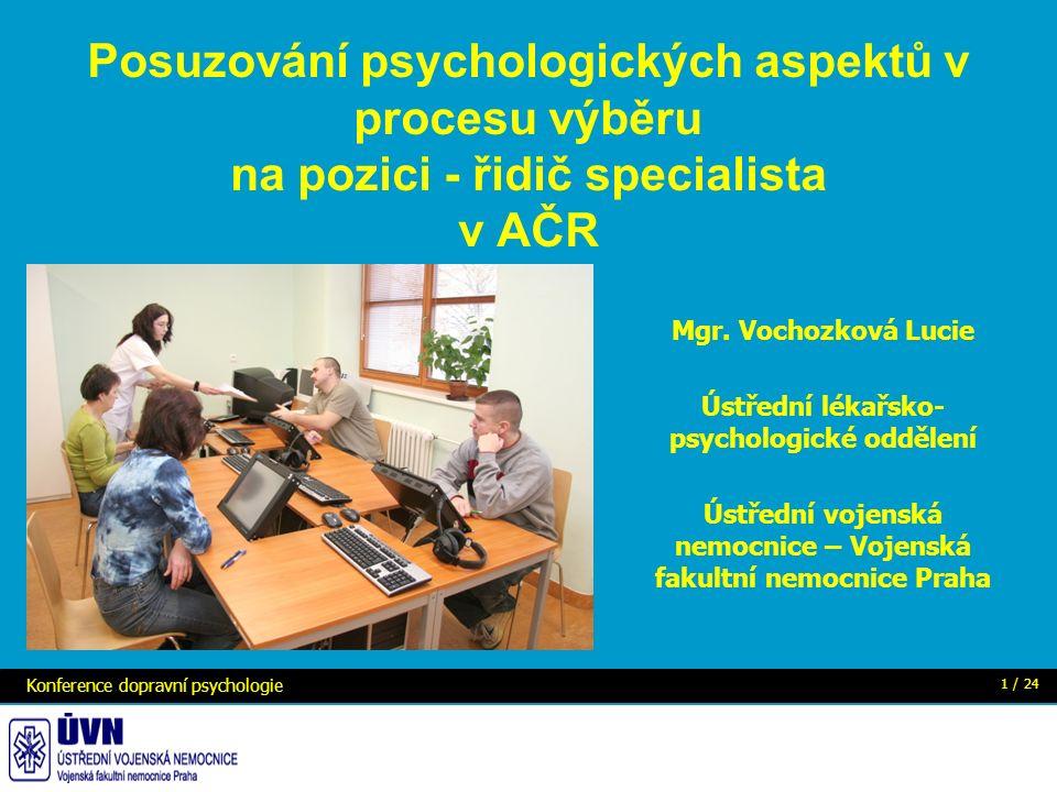 Konference dopravní psychologie 1 / 24 Posuzování psychologických aspektů v procesu výběru na pozici - řidič specialista v AČR Mgr.
