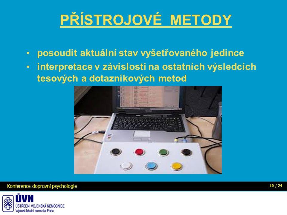 PŘÍSTROJOVÉ METODY posoudit aktuální stav vyšetřovaného jedince interpretace v závislosti na ostatních výsledcích tesových a dotazníkových metod Konference dopravní psychologie 10 / 24