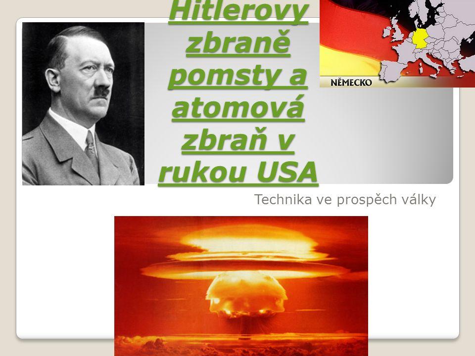 Hitlerovy zbraně pomsty a atomová zbraň v rukou USA Hitlerovy zbraně pomsty a atomová zbraň v rukou USA Technika ve prospěch války