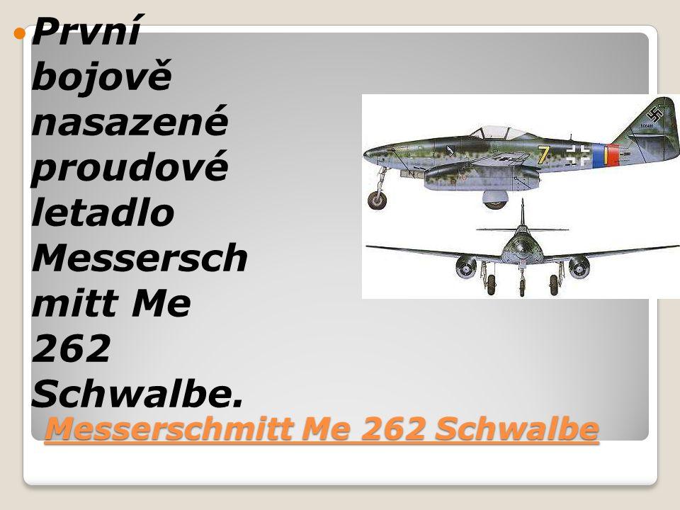 Messerschmitt Me 262 Schwalbe První bojově nasazené proudové letadlo Messersch mitt Me 262 Schwalbe.