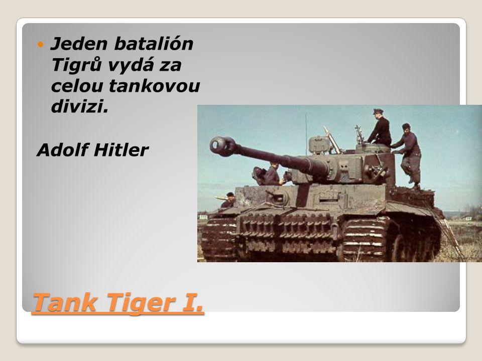 Tank Tiger I. Jeden batalión Tigrů vydá za celou tankovou divizi. Adolf Hitler