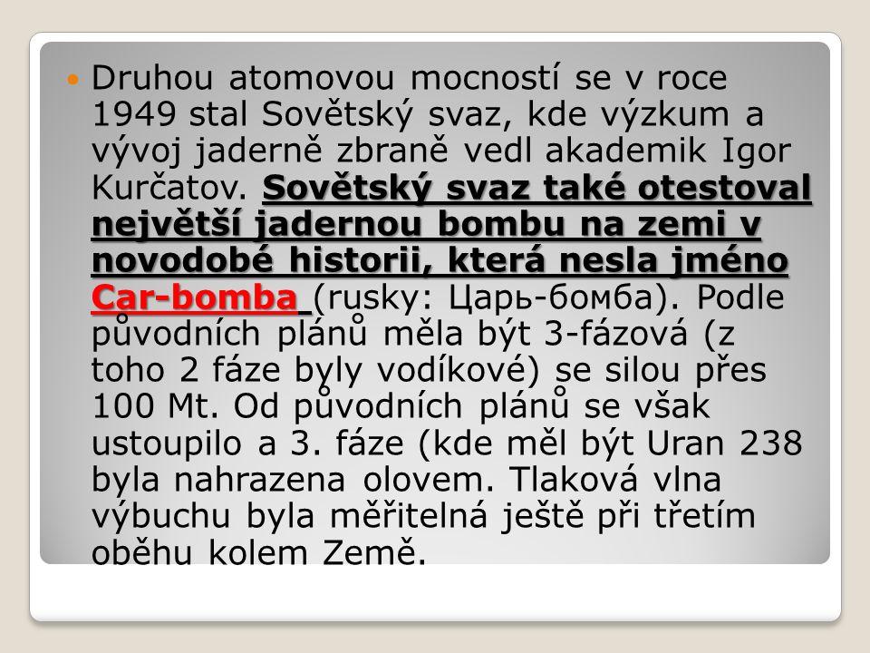 Sovětský svaz také otestoval největší jadernou bombu na zemi v novodobé historii, která nesla jméno Car-bomba Druhou atomovou mocností se v roce 1949 stal Sovětský svaz, kde výzkum a vývoj jaderně zbraně vedl akademik Igor Kurčatov.