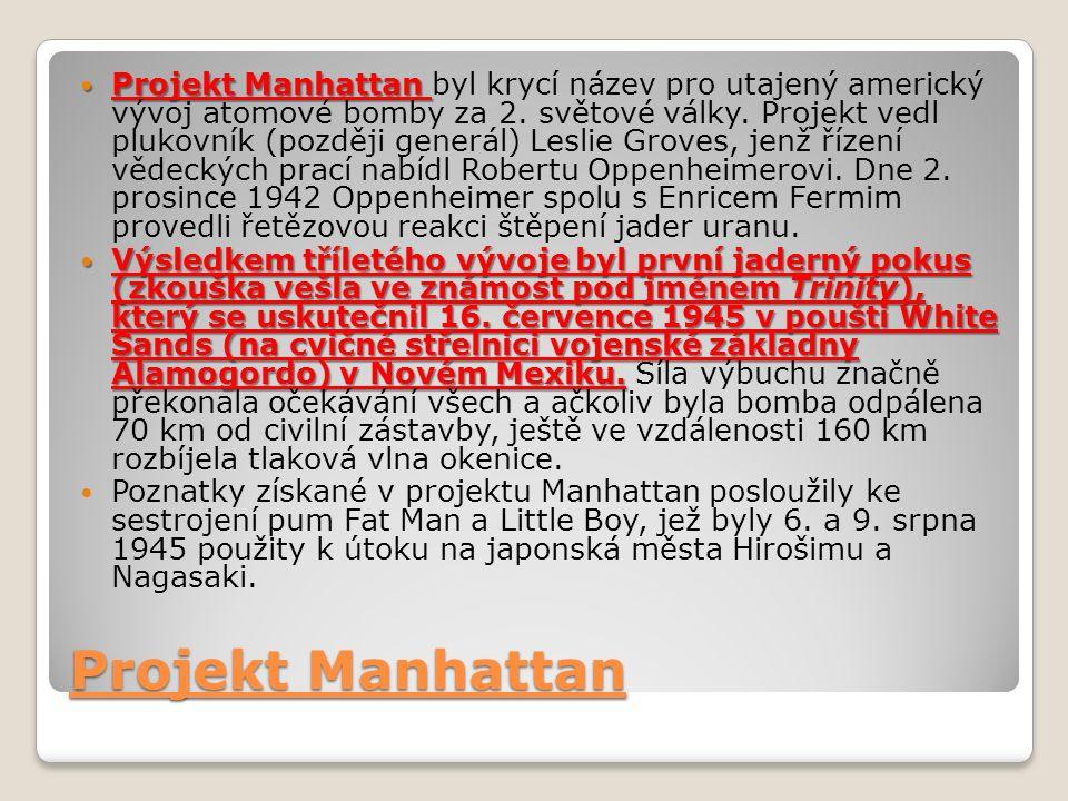 Projekt Manhattan Projekt Manhattan Projekt Manhattan byl krycí název pro utajený americký vývoj atomové bomby za 2.