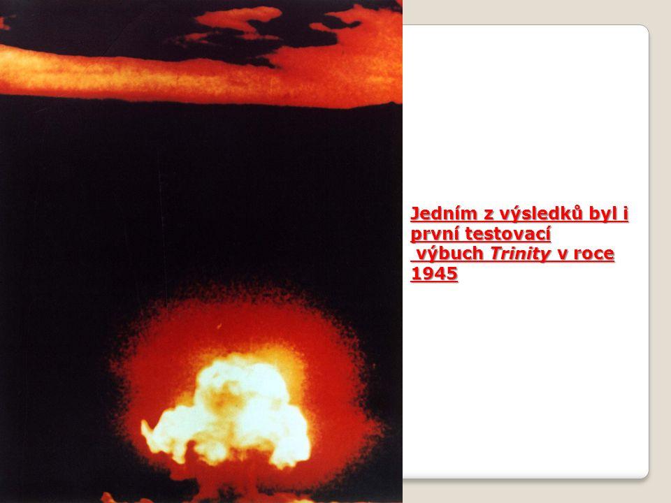 Jedním z výsledků byl i první testovací výbuch Trinity v roce 1945 výbuch Trinity v roce 1945