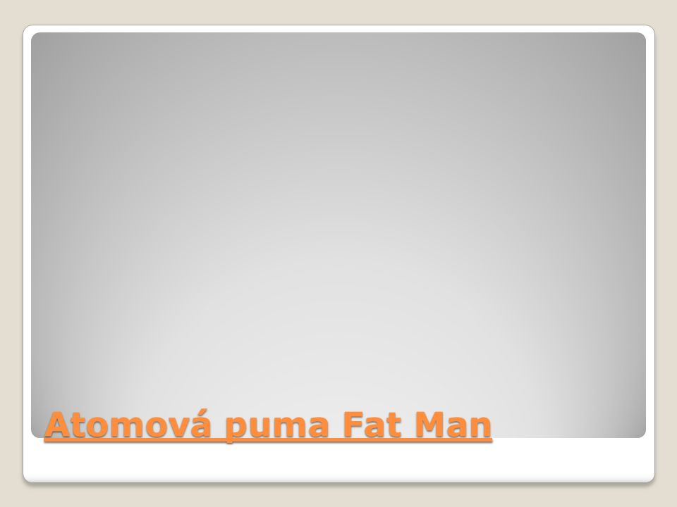 Atomová puma Fat Man