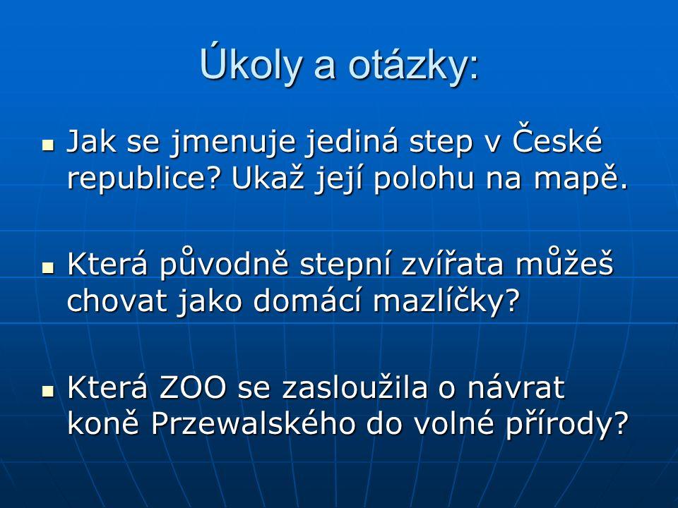 Úkoly a otázky: Jak se jmenuje jediná step v České republice? Ukaž její polohu na mapě. Jak se jmenuje jediná step v České republice? Ukaž její polohu