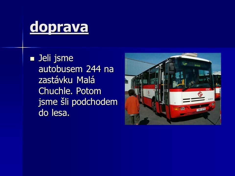 doprava Jeli jsme autobusem 244 na zastávku Malá Chuchle.