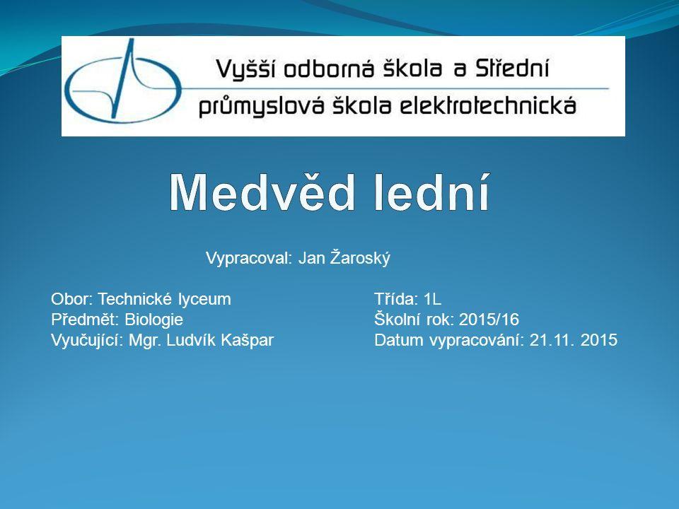 Vypracoval: Jan Žaroský Obor: Technické lyceum Třída: 1L Předmět: Biologie Školní rok: 2015/16 Vyučující: Mgr.