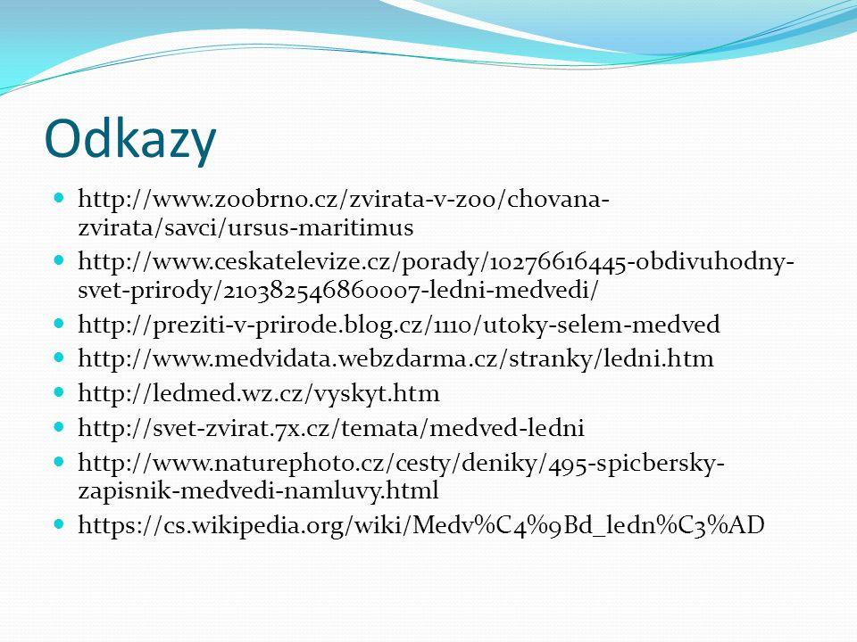 Odkazy http://www.zoobrno.cz/zvirata-v-zoo/chovana- zvirata/savci/ursus-maritimus http://www.ceskatelevize.cz/porady/10276616445-obdivuhodny- svet-prirody/210382546860007-ledni-medvedi/ http://preziti-v-prirode.blog.cz/1110/utoky-selem-medved http://www.medvidata.webzdarma.cz/stranky/ledni.htm http://ledmed.wz.cz/vyskyt.htm http://svet-zvirat.7x.cz/temata/medved-ledni http://www.naturephoto.cz/cesty/deniky/495-spicbersky- zapisnik-medvedi-namluvy.html https://cs.wikipedia.org/wiki/Medv%C4%9Bd_ledn%C3%AD