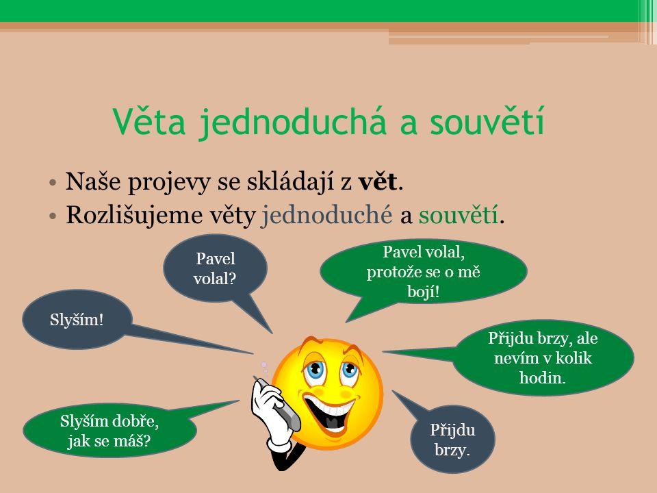 Věta jednoduchá a souvětí Naše projevy se skládají z vět.