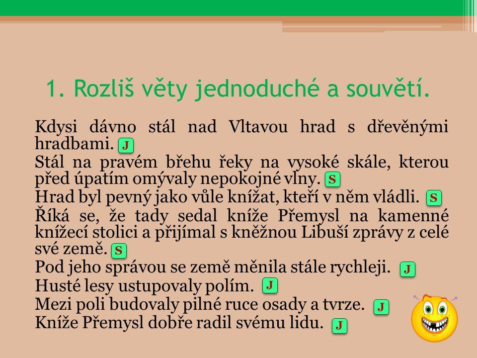 1. Rozliš věty jednoduché a souvětí. Kdysi dávno stál nad Vltavou hrad s dřevěnými hradbami.
