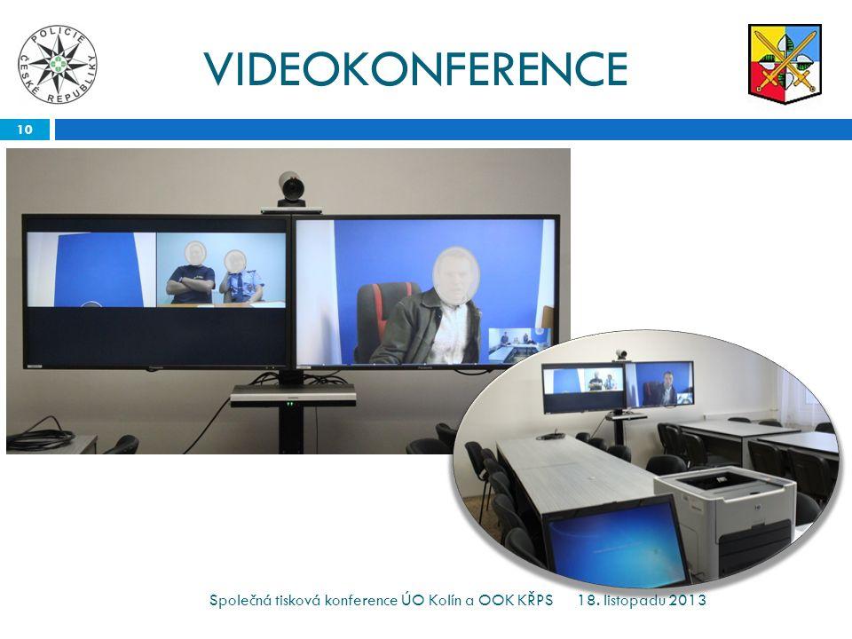 VIDEOKONFERENCE 18. listopadu 2013 10 Společná tisková konference ÚO Kolín a OOK KŘPS